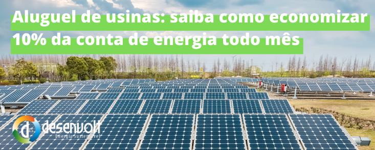 Aluguel de usinas: saiba como é possível economizar 10% da conta de energia todo mês